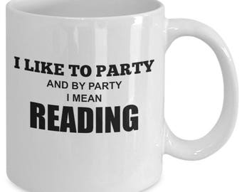 Reading gifts, Reading Mug, Gift for Reader, Reading Teacher Gift, I like to party and by party I mean Reading, Novelty Teacher gift