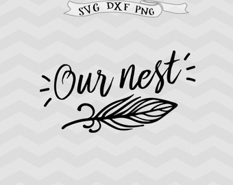 Our nest Farmhouse svg Feather svg cabin svg Cabin decor Svg Files for Cutting Machines Cricut downloads thanksgiving svg momslife baby svg