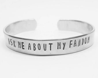 Ask Me About My Fandom: hand stamped aluminum fangirl fanboy cuff