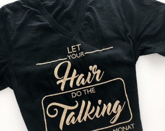 V-Neck Let Your Hair do the talking tee/ Monat shirt