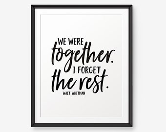 We were together. I forget the rest printable, Walt Whitman quote, Apartment Decor, Girlfriend GIft, Bedroom Quote, Husband gift