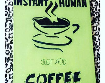 Instant human; just add coffee