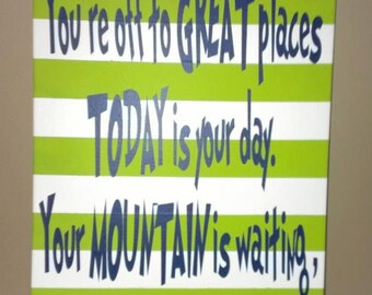 Dr. Seuss Quote, You're Off to Great Places Today is Your Day, Your Mountain is Waiting So Get on Your Way