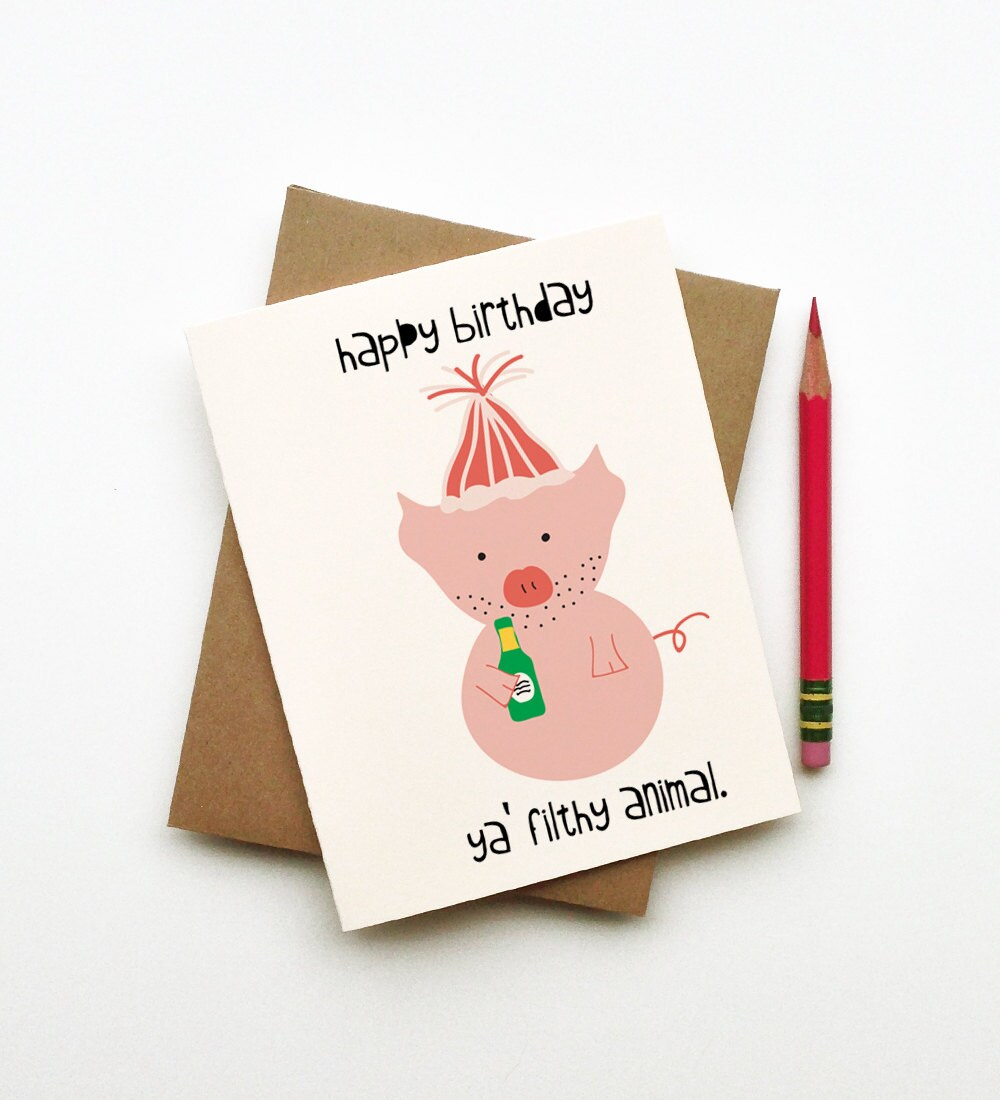 happy birthday u0027ya filthy animal funny silly sarcastic pig