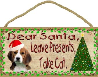 "Beagle Dear Santa Leave Presents Take CAT Holiday Season CHRISTMAS 5"" x 10"" Dog SIGN Wall Plaque"
