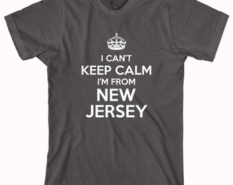 I Can't Keep Calm I'm From New Jersey Shirt, Bergen, Edison, Trenton, funny Jersey shirt - ID: 430