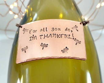 Copper Wine Bottle Tag stamped with For All You Do, I'm Thankful - Thank You Hostess Gift - Wedding Party Gift - Housewarming Gift
