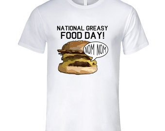 National Greasy Food Day Nom Nom Fun Food Celebration T Shirt
