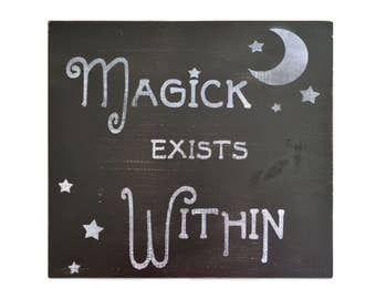 Magick Exists Within Handmade painted wooden sign, pagan home decor, wiccan wall decor