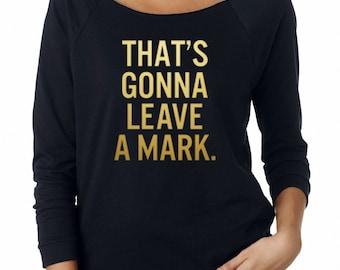 That's Gonna Leave A Mark Sweatshirt Funny Women Sweatshirt Off Shoulder Sweatshirt Ladies Fashion Shirt Graphic Women Shirt Girl Fashion