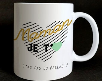 """Mug """"I love you MOM you're not 50 balls?"""" mother's day, birthday, etc."""