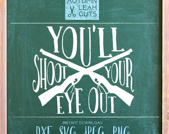 You'll Shoot Your Eye Out - bb gun -- SVG, PNG, Jpeg, DXF cut file for Silhouette, Cricut -- Instant Download Clipart - Christmas, Kids