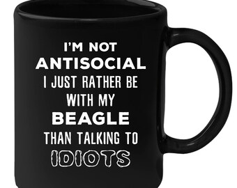 Beagle - I'm Not Antisocial I Just Rather Be With My Beagle Than ... 11 oz Black Coffee Mug