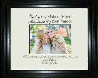 Today My Maid Of Honor Forever My Best Friend Picture Frame, Personalized Maid Of Honor Picture Frame, Maid Of Honor Gift