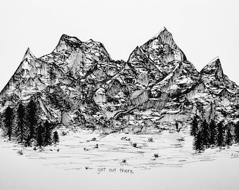 Outdoor Mountain Art, Nature Art, Get Out There quote, Pen and Ink Mountain Print