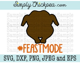 SVG, DXF, PNG, cutting file Jpeg and Eps - Feast Mode - Hashtag - Thanksgiving - Funny Saying - Turkey - Silhouette Cameo - Cutting File
