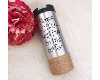 Please STFU Until I've Had my Coffee Stainless Steel Glitter To Go Cup // STFU// Coffee // Glitter Cup // Coffee Cup // Glitter Dipped