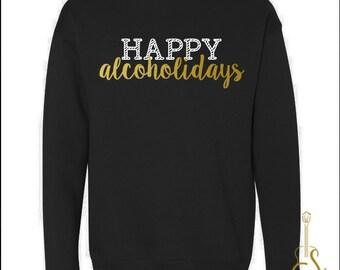 Happy Alcoholidays - Holiday Sweatshirt