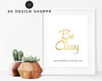 Be Classy Gold Foil Look Printable 8x10 Wall Art