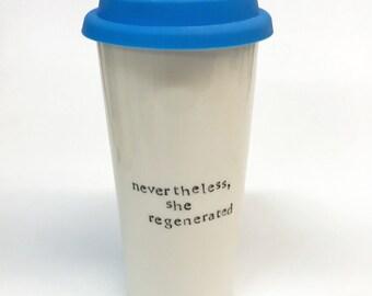 Doctor Who Nevertheless She Regenerated Travel Mug