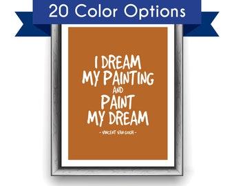 Vincent VAN GOGH QUOTE Art Print - I Dream My Painting - Artist / Painter / Art / Famous / Inspiring / Motivational / Office Art