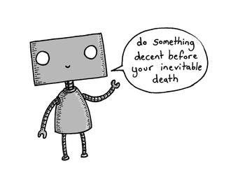 Do Something Decent Before Your Inevitable Death- A4 inspirational robot art print by Jon Turner