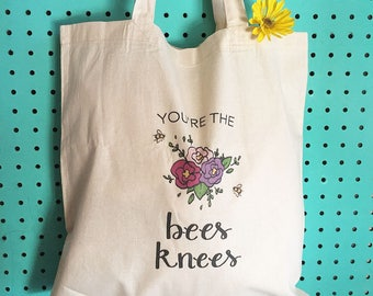 You're The Bees Knees // Tote Bag // Recyclable Bag // Eco-Friendly