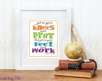 Get on your knees and pray, then get on your feet and work, Gordon B. Hinckley, typography, printable, chickenscratchpress, instant download