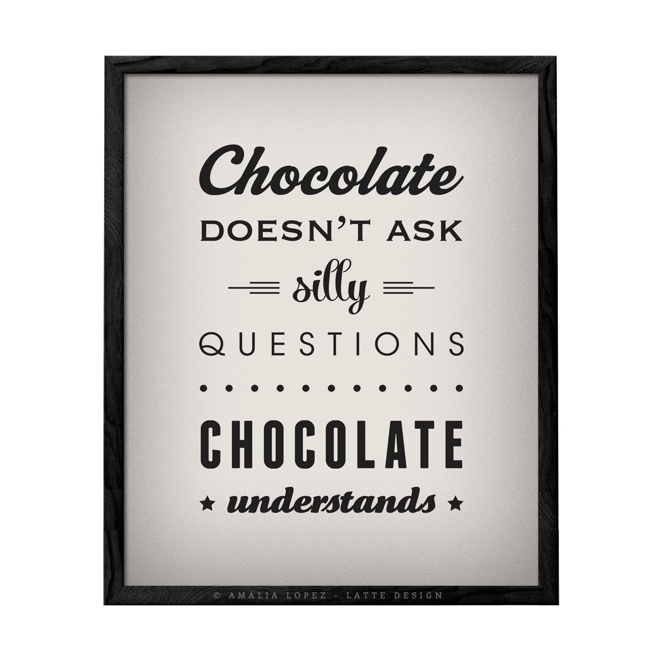 Chocolate doesn\'t ask silly questions Chocolate