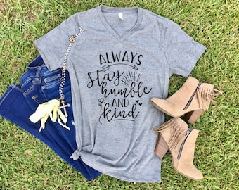 Always Stay Humble and Kind -- Graphic Statement Womens Unisex Boyfriend Tee -- SALE