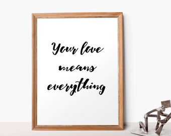 Printable Quote Love Printable Calligraphy Inspirational Quote -Your love - everything 8x10, 16x20 - Apartment Decor Black White Printable