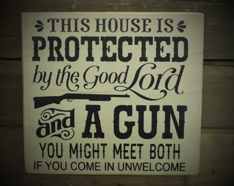This house is protected by the good Lord and a gun.... • Country Sign • Rustic Sign • Funny Welcome, Father's Day, Gift for dad