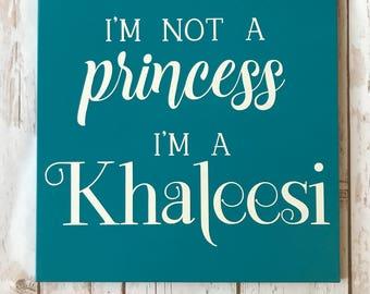 Hand Painted I'm Not a Princess, I'm a Khaleesi Sign / Game of Thrones / Nerd Decor