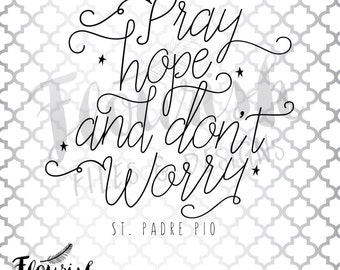 Pray Hope and Don't Worry  |  Digital Cut File (SVG, PNG, PDF) Script Flourish St Padre Pio Motivational Catholic Stars