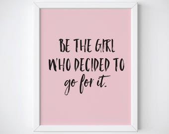 Motivational Print - Be the girl who decided to go for it - inspirational quote - girl boss - inspirational print - typography print