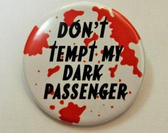 Dexter Button Pin Badge ∙ Dark Passenger TV Quote Pin Badge ∙ TV Quote Magnet ∙ Funny Fridge Magnet ∙ Horror Gift
