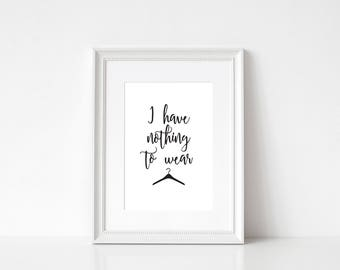 I Have Nothing To Wear | Bedroom Print | Dressing Room Print | Monochrome Print | Minimalistic | Wall Art | Home Decor | Foiled Print