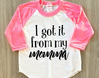 I got it from my momma - Mother's Day - baby boy or girl clothes toddler shirt