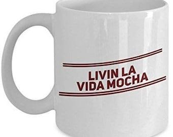 Living La Vida Mocha - Funny Coffee Mug - Sarcastic Mug - Sarcastic Coffee Mugs - Sarcastic Gifts