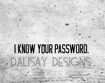 I Know Your Password Vinyl Decal