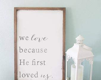We love because he first loved us sign, wooden signs, Farmhouse sign, Joanna Gaines, wedding sign, farmhouse decor, wedding gift, Christmas