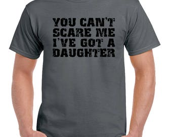 You Can't Scare Me I've Got A Daughter Mens Funny Father's Day T-Shirt Dad Daddy 2335