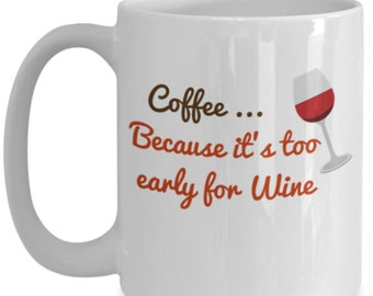 Too Early For Wine Coffee Cup