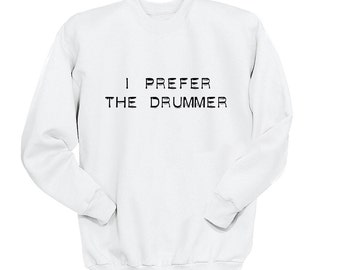 I Prefer the Drummer Sweatshirt, 5SOS Shirt, One Direction, Crew Neck Sweater, Band Shirt, Band Merch, Tumblr, Band Fan Merch, Music Lover