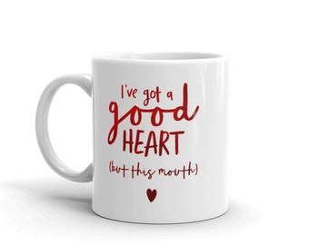 I've got a good heart, but this mouth.. mug, funny mug, gift for her, cussing mug