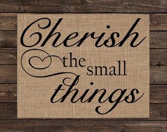 Cherish the Small Things Burlap Art Print / Inspirational Gift  / Wall Decor (#1011B)