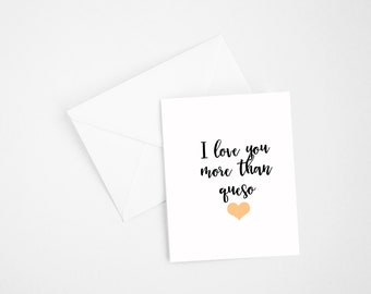 I love you more than queso card