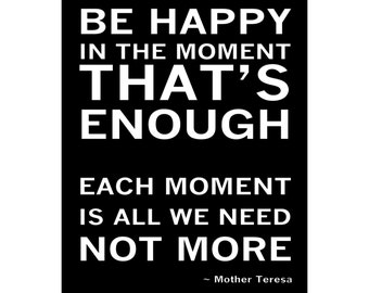 Be Happy In The Moment That's Enough - Available Sizes (8x10) (11x14) (16x20) (18x24) (20x24) (24x30)
