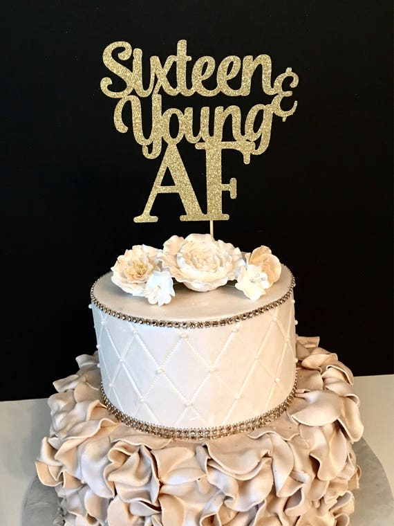 Any Number Sixteen And Young Af Cake Topper Birthday Cake