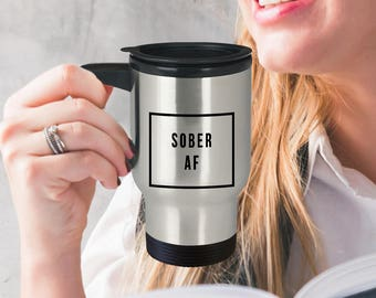 Sober AF Stainless Steel Insulated Travel Mug with Lid Coffee Cup Funny Sobriety Gift for Men & Women - One Year Sober Sobriety Anniversary